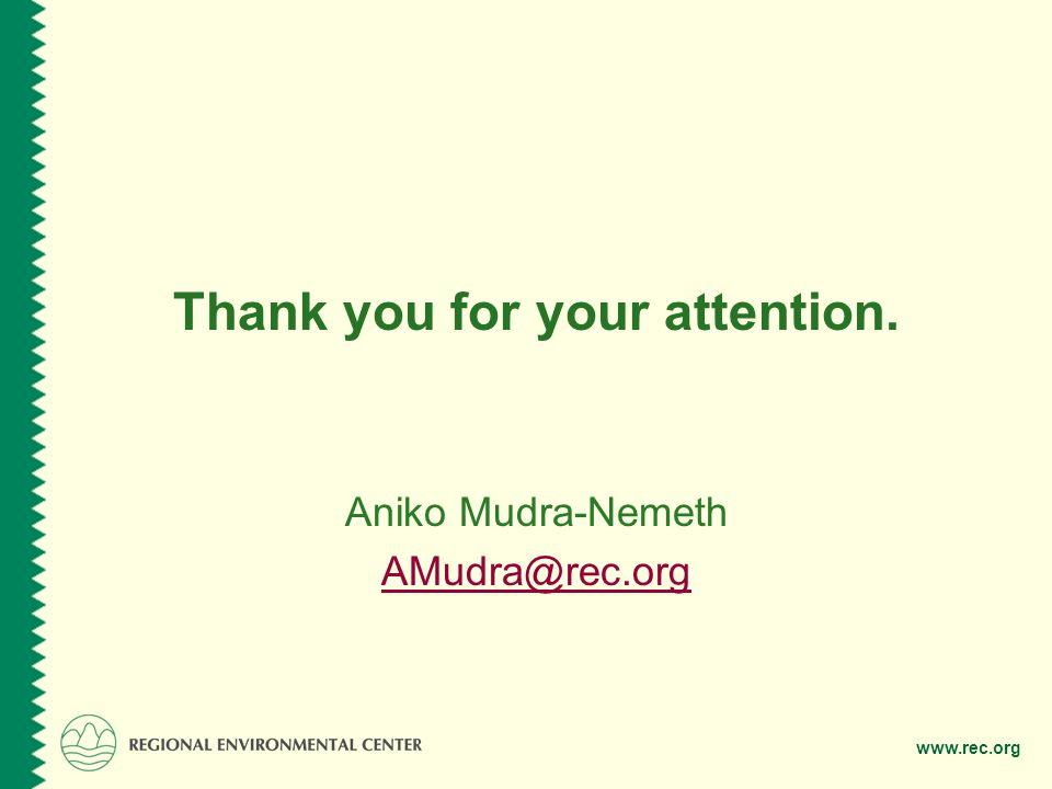 www.rec.org Thank you for your attention. Aniko Mudra-Nemeth AMudra@rec.org