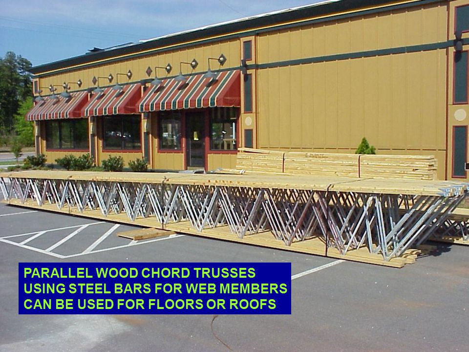 PARALLEL WOOD CHORD TRUSSES USING STEEL BARS FOR WEB MEMBERS CAN BE USED FOR FLOORS OR ROOFS