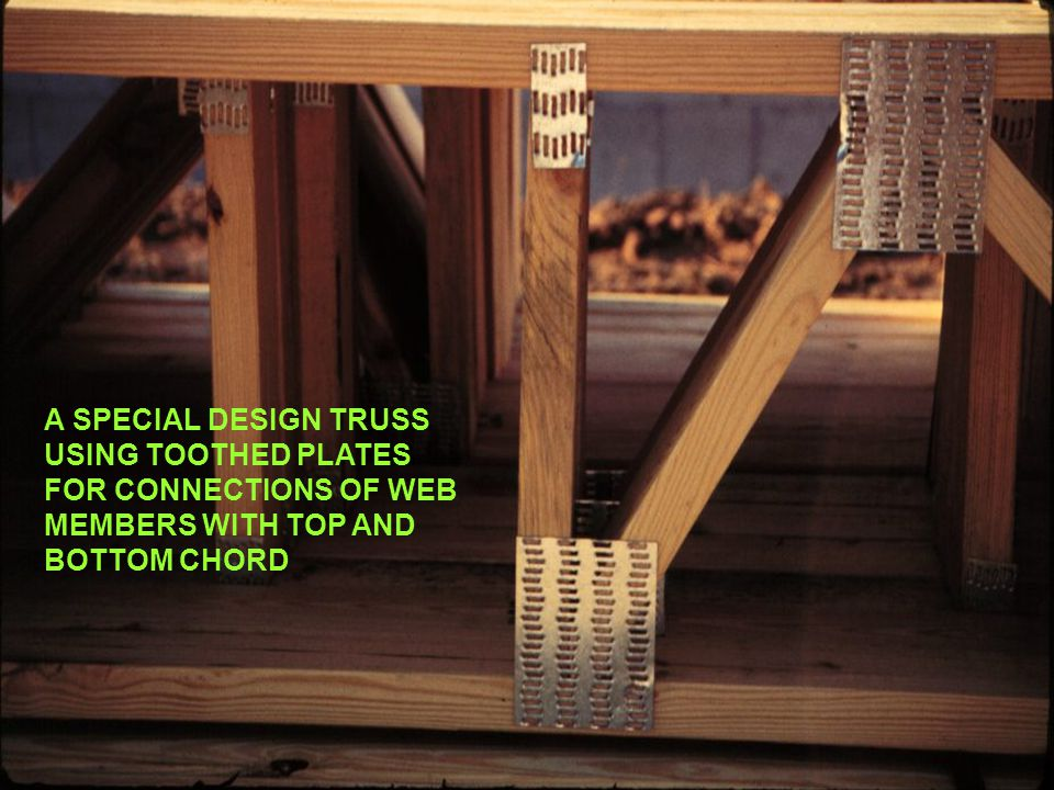 A SPECIAL DESIGN TRUSS USING TOOTHED PLATES FOR CONNECTIONS OF WEB MEMBERS WITH TOP AND BOTTOM CHORD
