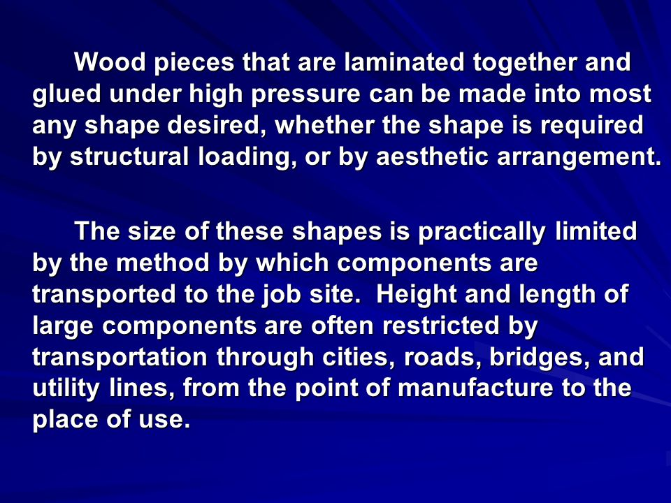 Laminated Wood – called glue-lam The Lamination Process involves assembling random size pieces of choice wood in a controlled pattern, shape, and atmosphere, then gluing them together under high pressure.