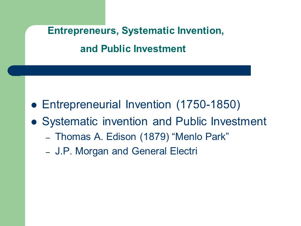 Entrepreneurial Invention (1750-1850) Systematic invention and Public Investment – Thomas A.