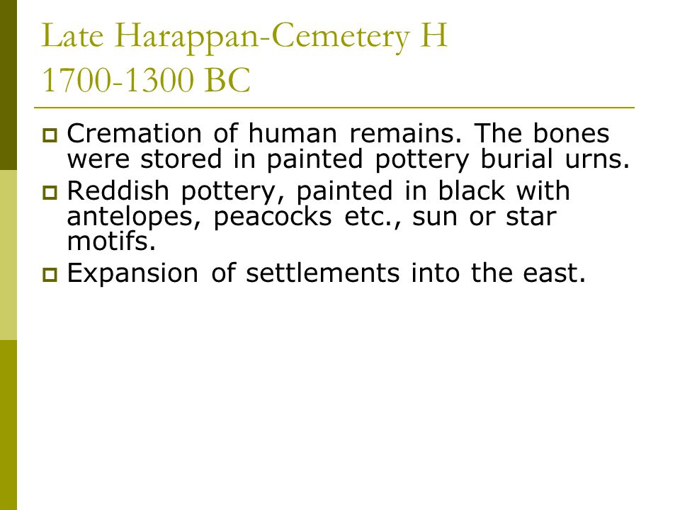 Late Harappan-Cemetery H 1700-1300 BC  Cremation of human remains.