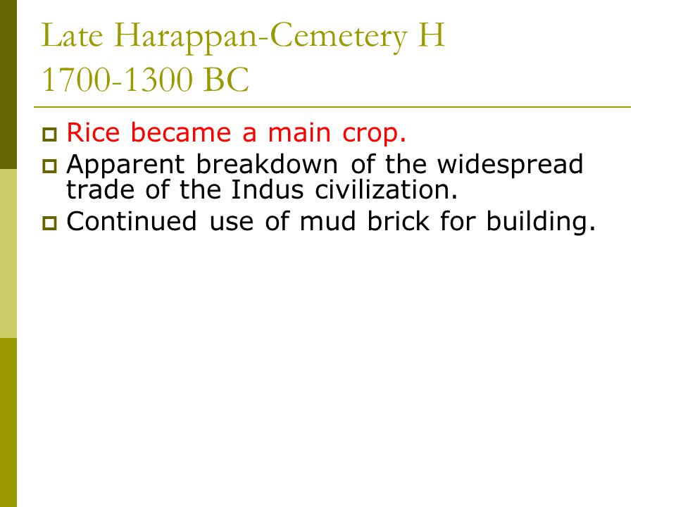 Late Harappan-Cemetery H 1700-1300 BC  Rice became a main crop.
