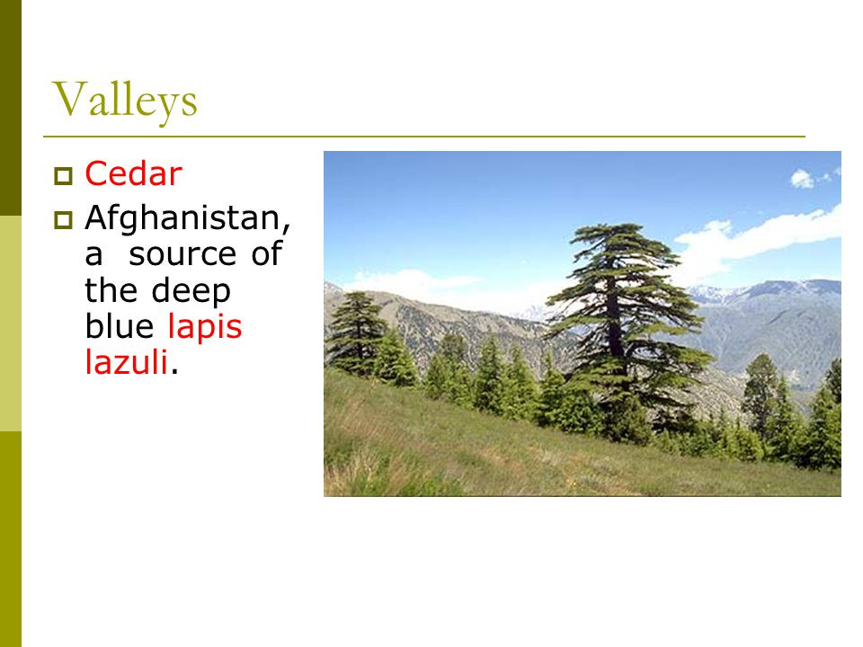Valleys  Cedar  Afghanistan, a source of the deep blue lapis lazuli.