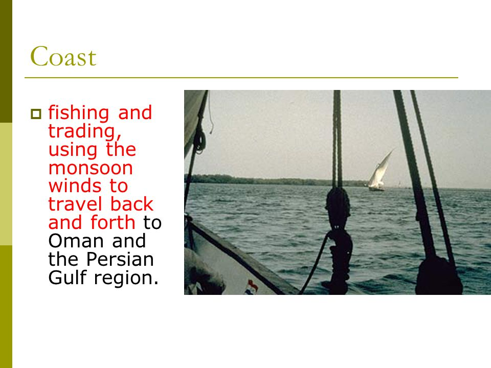 Coast  fishing and trading, using the monsoon winds to travel back and forth to Oman and the Persian Gulf region.