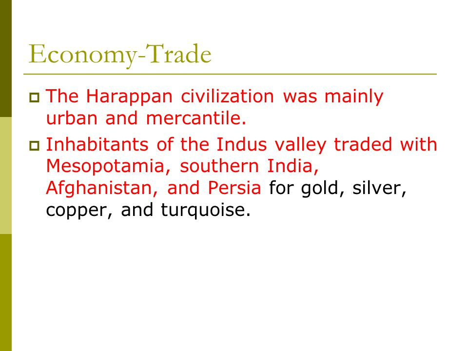 Economy-Trade  The Harappan civilization was mainly urban and mercantile.