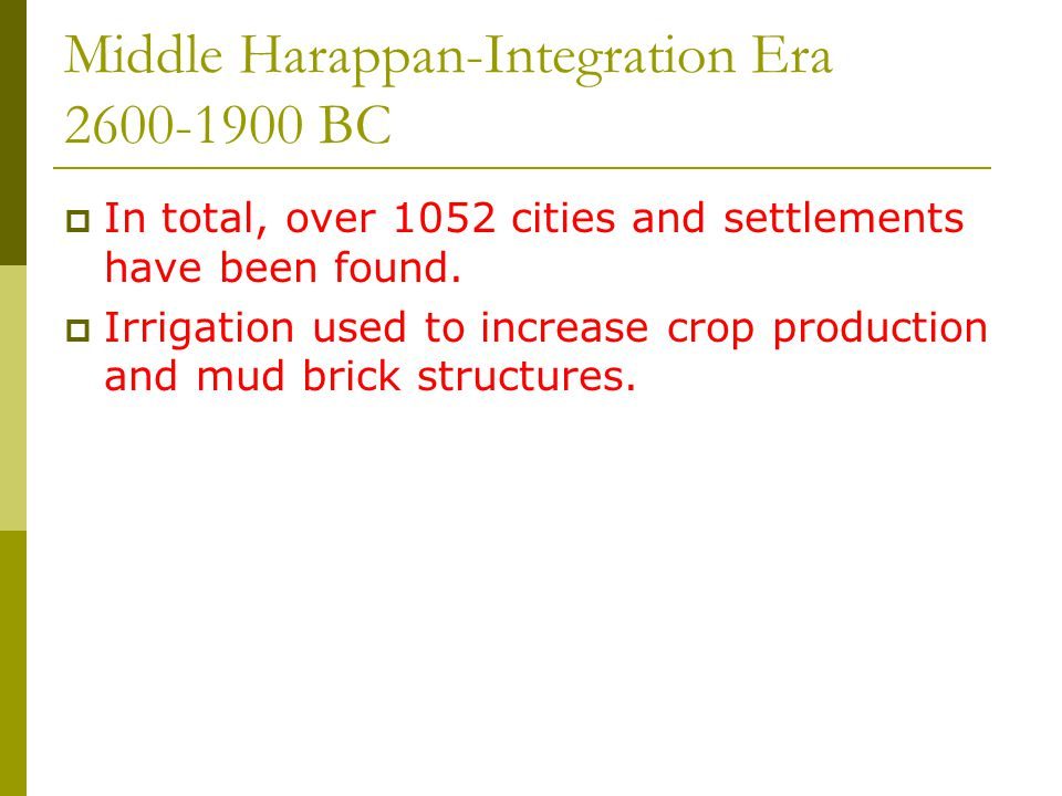Middle Harappan-Integration Era 2600-1900 BC  In total, over 1052 cities and settlements have been found.