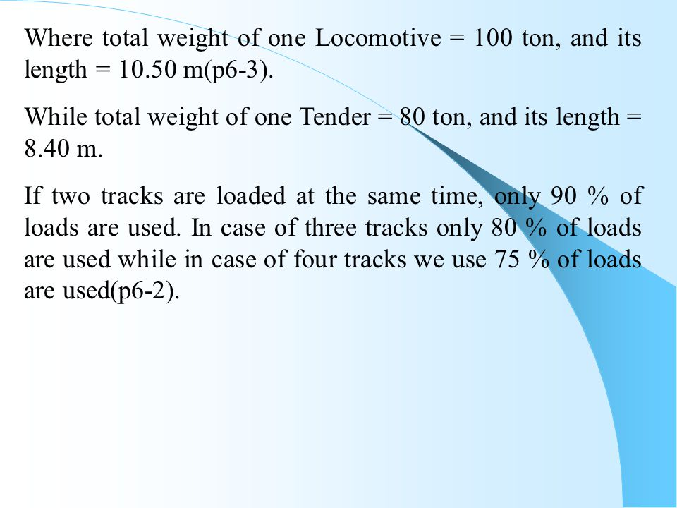 Where total weight of one Locomotive = 100 ton, and its length = 10.50 m(p6-3). While total weight of one Tender = 80 ton, and its length = 8.40 m. If