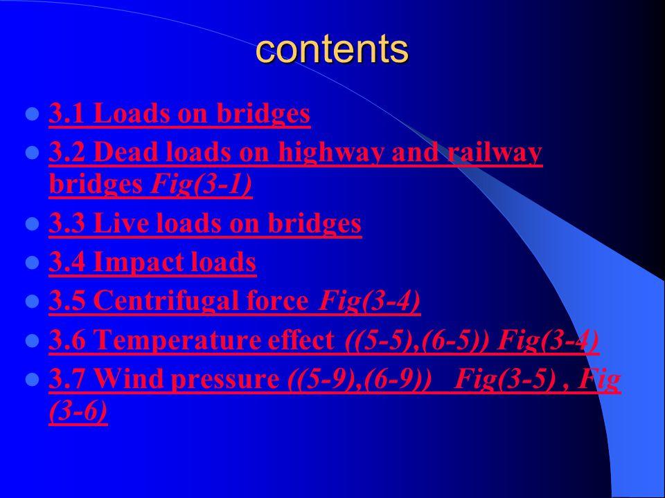 contents 3.1 Loads on bridges 3.2 Dead loads on highway and railway bridges Fig(3-1) 3.2 Dead loads on highway and railway bridges Fig(3-1) 3.3 Live l