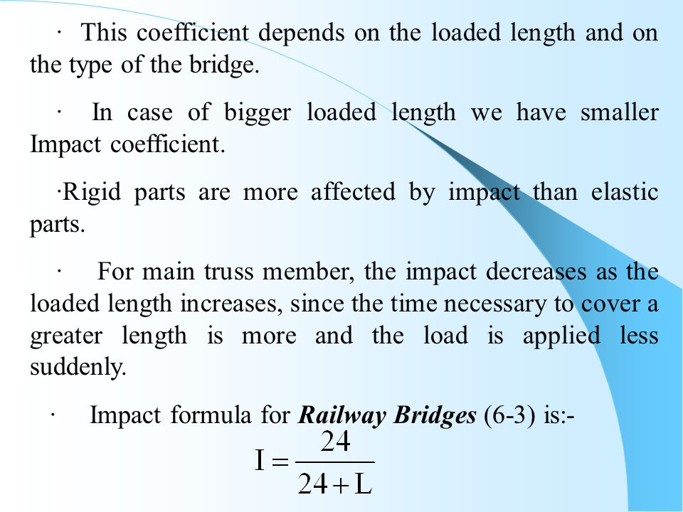  · This coefficient depends on the loaded length and on the type of the bridge.  · In case of bigger loaded length we have smaller Impact coef