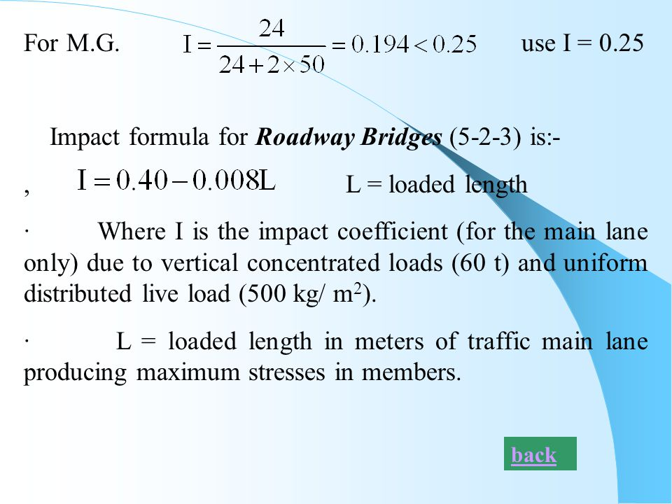 For M.G. use I = 0.25 Impact formula for Roadway Bridges (5-2-3) is:-, L = loaded length · Where I is the impact coefficient (for the main lane only)