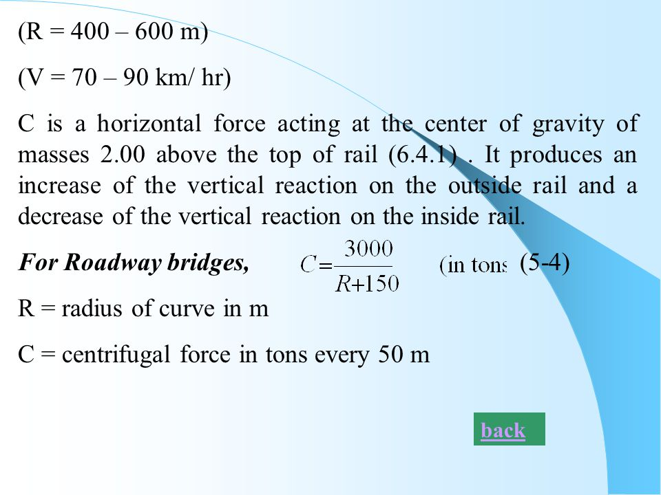 (R = 400 – 600 m) (V = 70 – 90 km/ hr) C is a horizontal force acting at the center of gravity of masses 2.00 above the top of rail (6.4.1). It produc