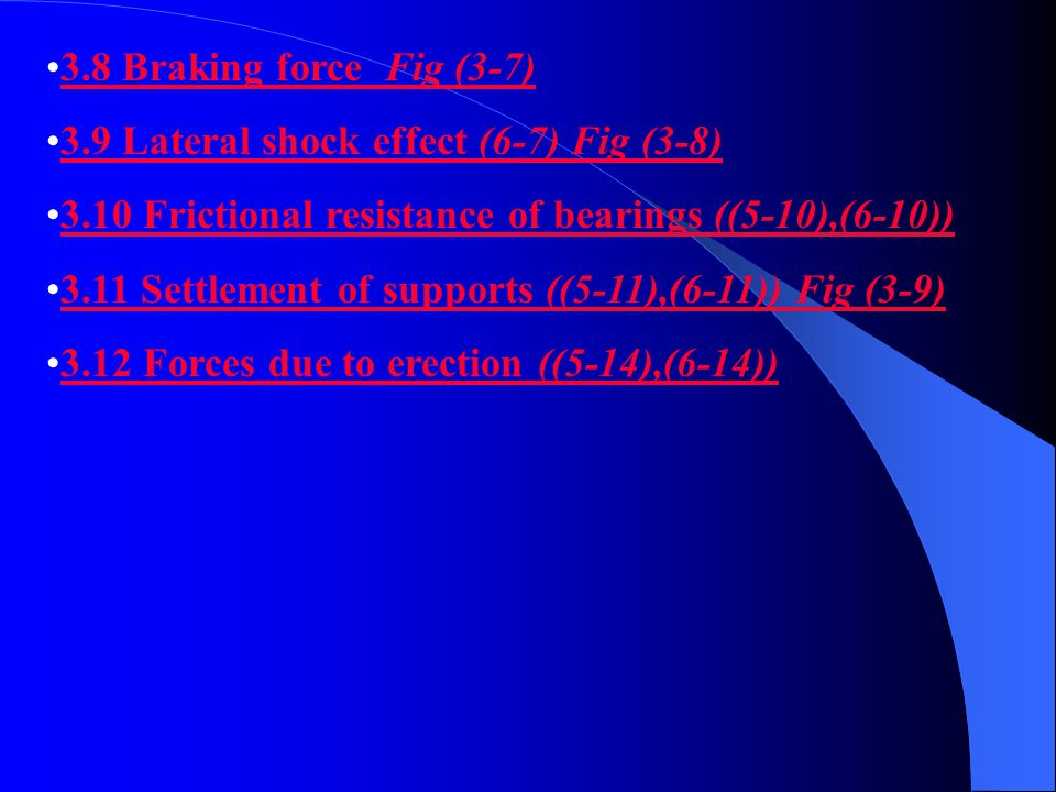 3.8 Braking force Fig (3-7)Fig (3-7) In railway bridges (6-6) we have to consider the stresses resulting from the application of brakes to the live load while passing on the bridge.