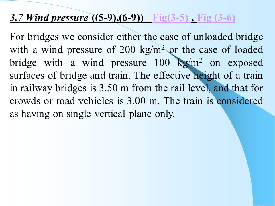 3.7 Wind pressure ((5-9),(6-9)) Fig(3-5), Fig (3-6)Fig(3-5) Fig (3-6) For bridges we consider either the case of unloaded bridge with a wind pressure