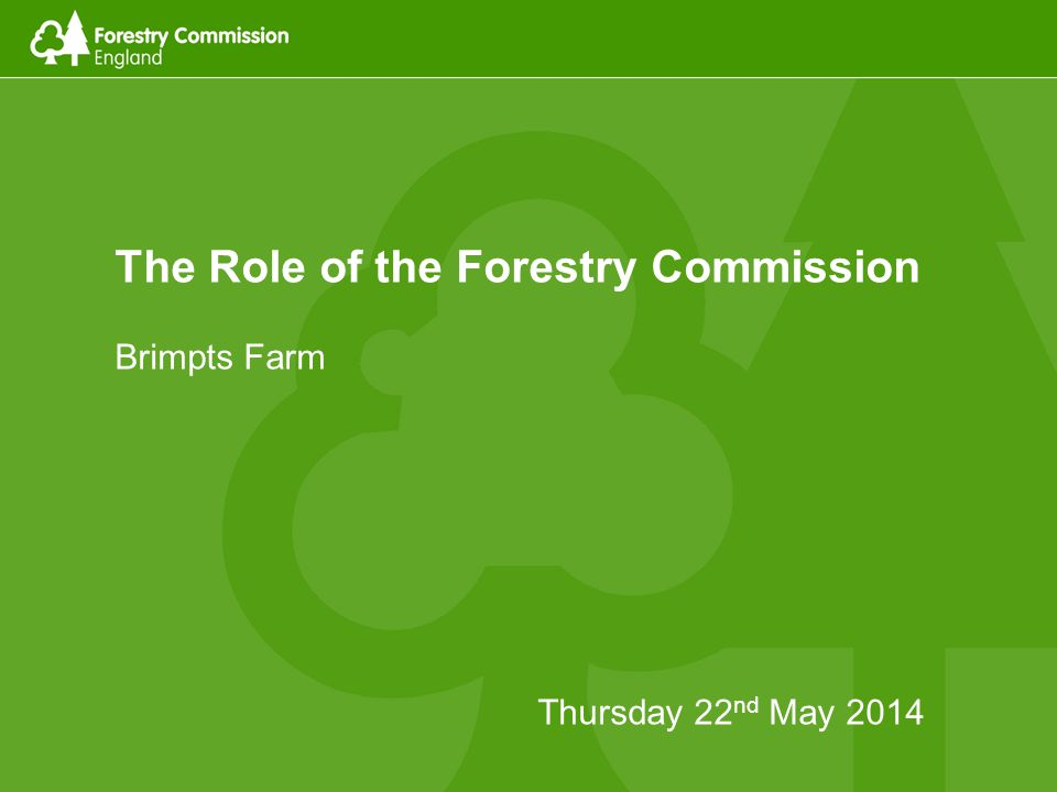 The Role of the Forestry Commission Brimpts Farm Thursday 22 nd May 2014