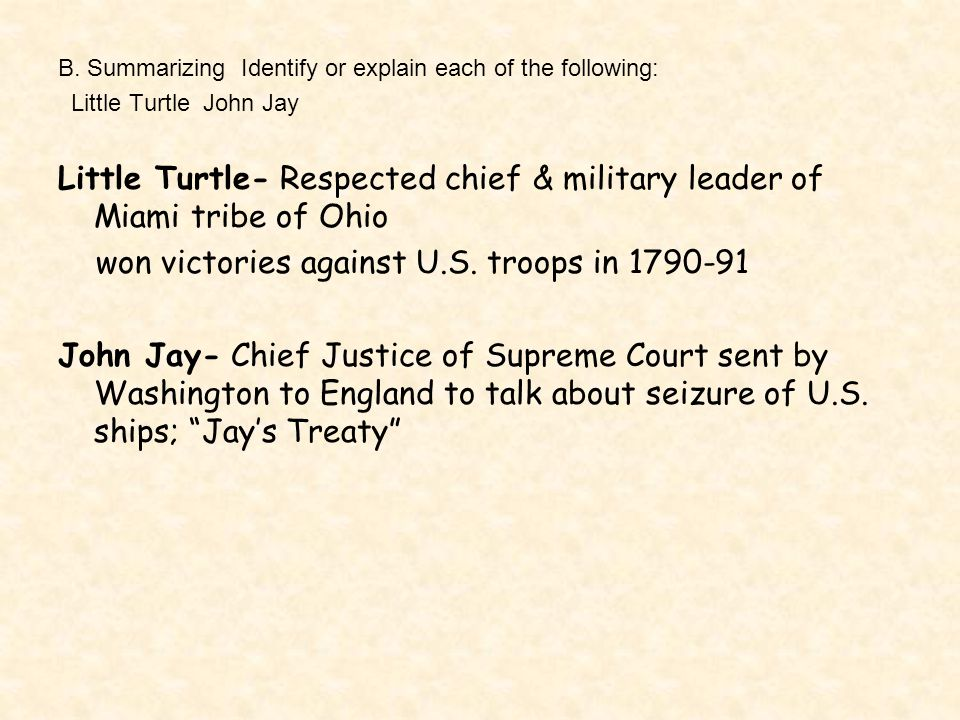 B. Summarizing Identify or explain each of the following: Little Turtle John Jay Little Turtle- Respected chief & military leader of Miami tribe of Oh