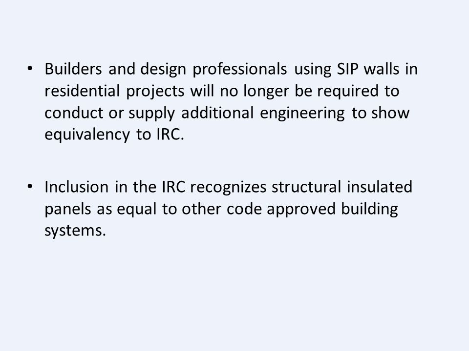 SIPs and International Codes On May 22, 2007 the International Code Counsil (ICC) voted to incorporate Structural Insulated Panels into the Internatio