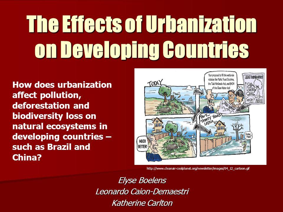 The Effects of Urbanization on Developing Countries Elyse Boelens Leonardo Caion-Demaestri Katherine Carlton http://www.cleanair-coolplanet.org/newsle