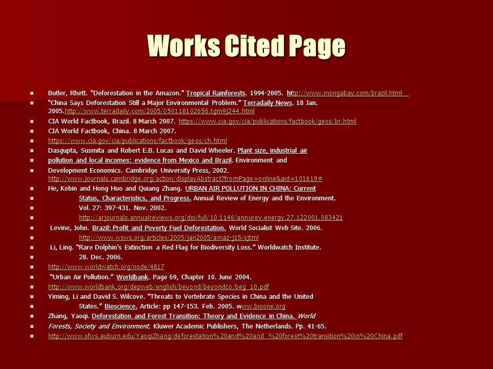 """Works Cited Page Butler, Rhett. """"Deforestation in the Amazon."""" Tropical Rainforests. 1994-2005. http://www.mongabay.com/brazil.html Butler, Rhett. """"De"""