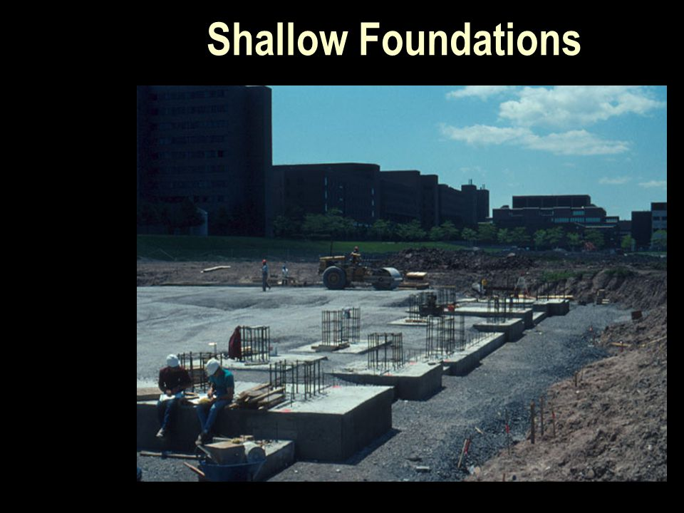 4 bed rock firm ground Shallow Foundations ~ for transferring building loads to underlying ground ~ mostly for firm soils or light loads