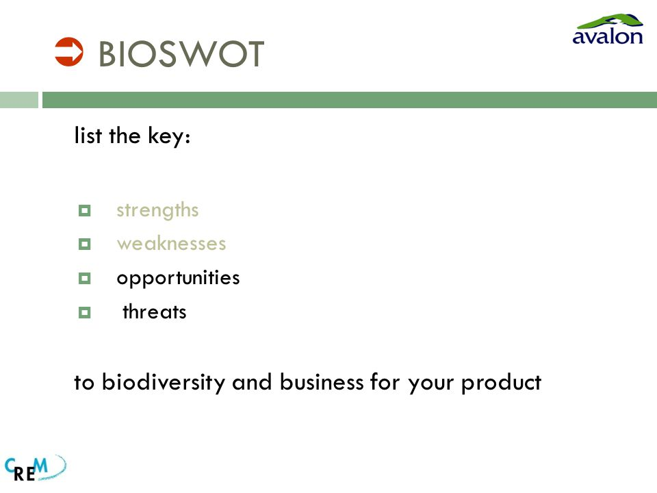  BIOSWOT list the key:  strengths  weaknesses  opportunities  threats to biodiversity and business for your product