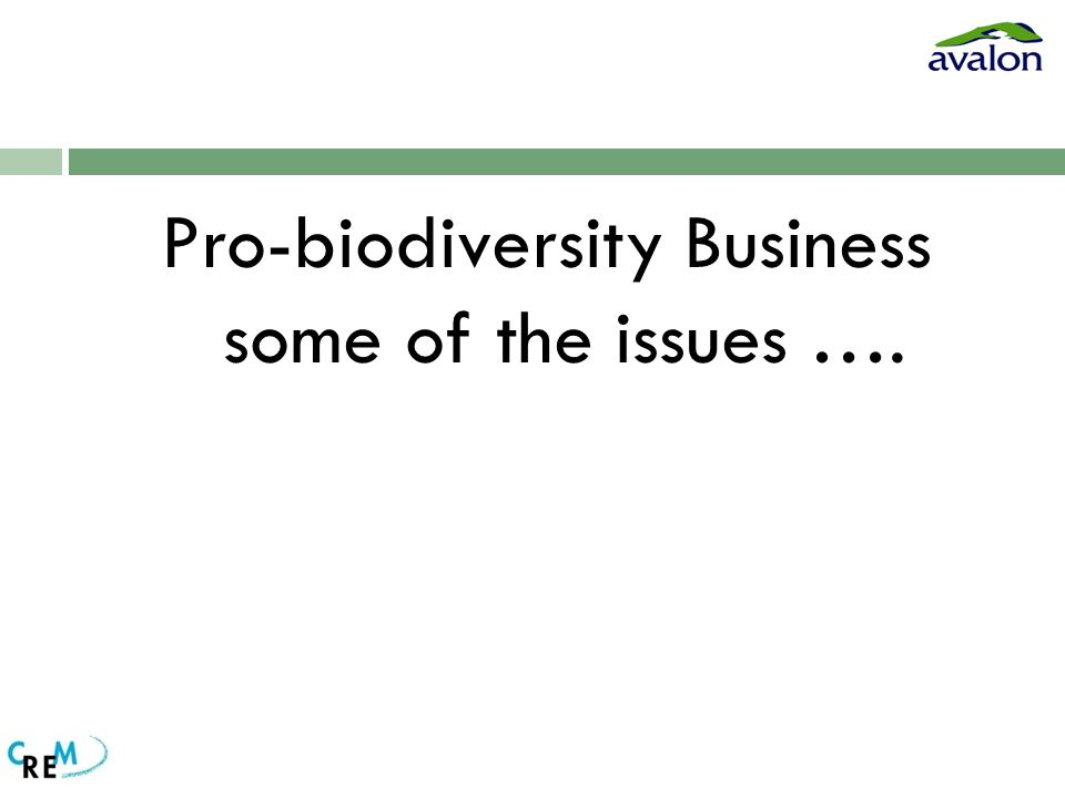 Pro-biodiversity Business some of the issues ….