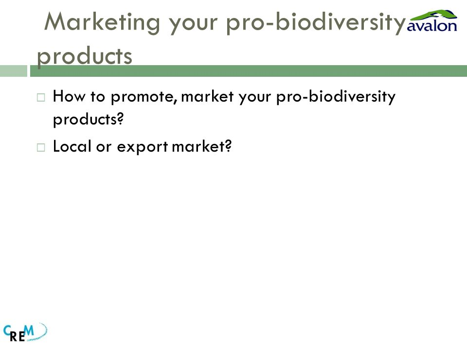 Marketing your pro-biodiversity products  How to promote, market your pro-biodiversity products.