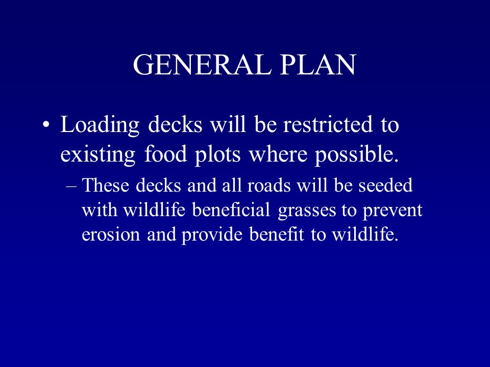 GENERAL PLAN Loading decks will be restricted to existing food plots where possible.