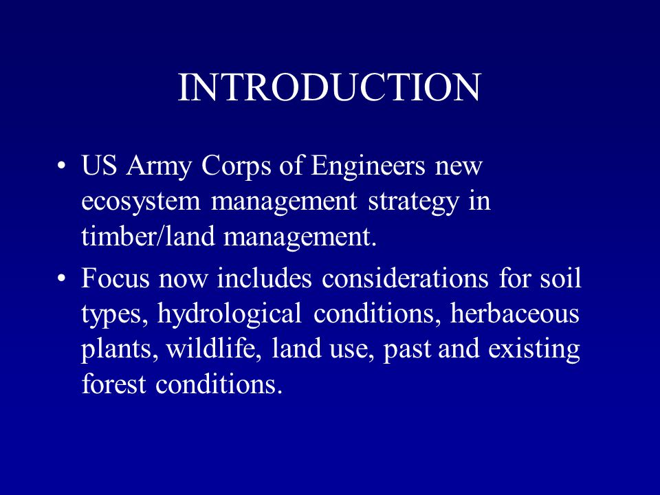 INTRODUCTION US Army Corps of Engineers new ecosystem management strategy in timber/land management.