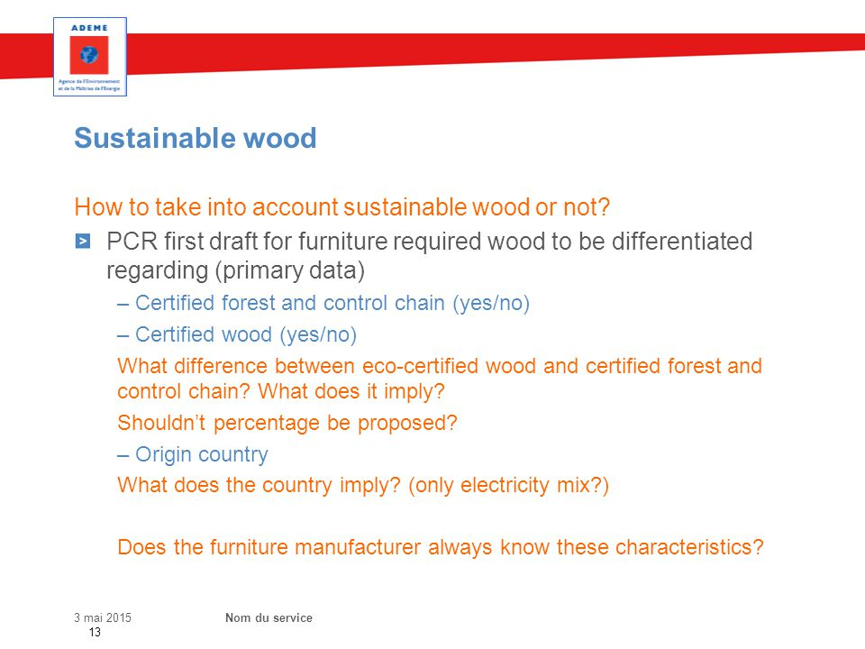 Sustainable wood 3 mai 2015Nom du service How to take into account sustainable wood or not? PCR first draft for furniture required wood to be differen