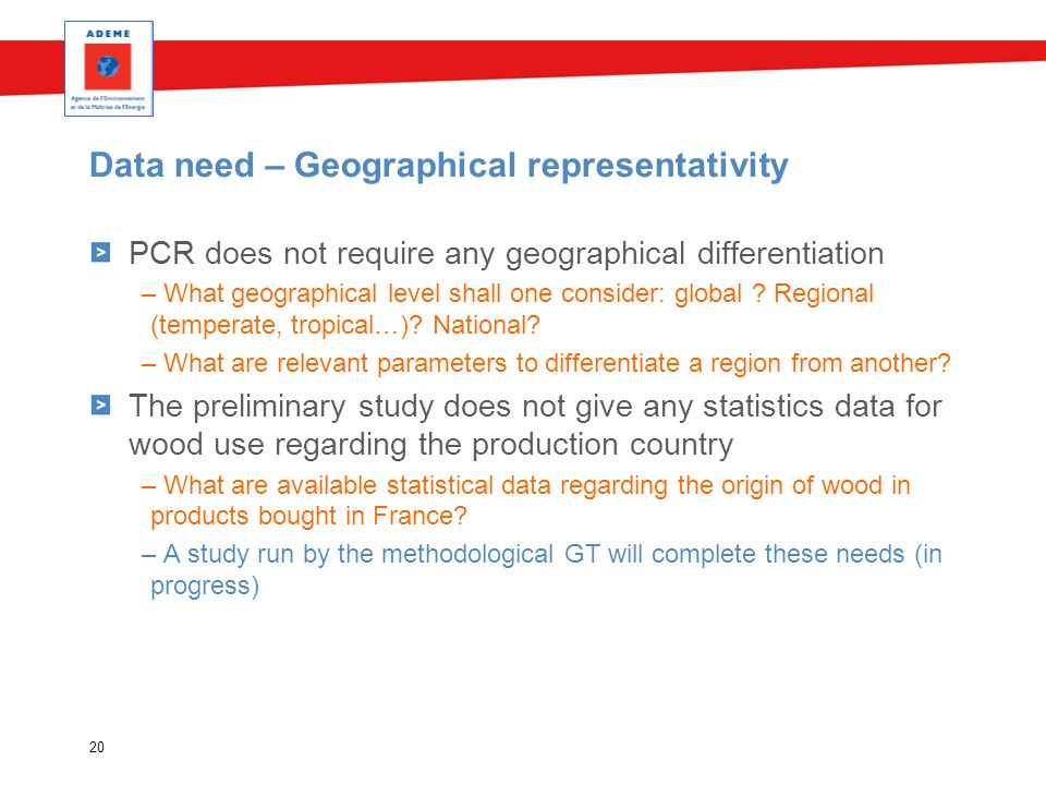 Data need – Geographical representativity PCR does not require any geographical differentiation – What geographical level shall one consider: global ?