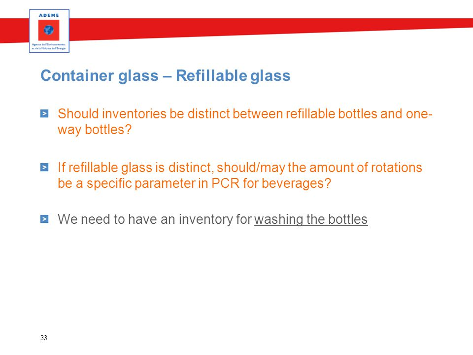 Container glass – Refillable glass 33 Should inventories be distinct between refillable bottles and one- way bottles? If refillable glass is distinct,