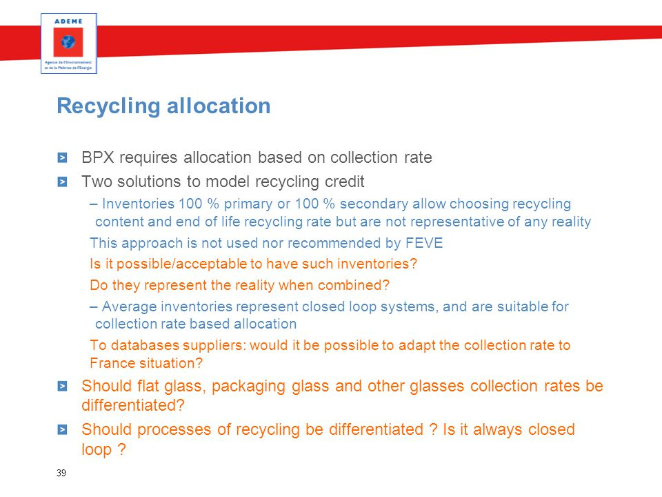 Recycling allocation BPX requires allocation based on collection rate Two solutions to model recycling credit – Inventories 100 % primary or 100 % sec