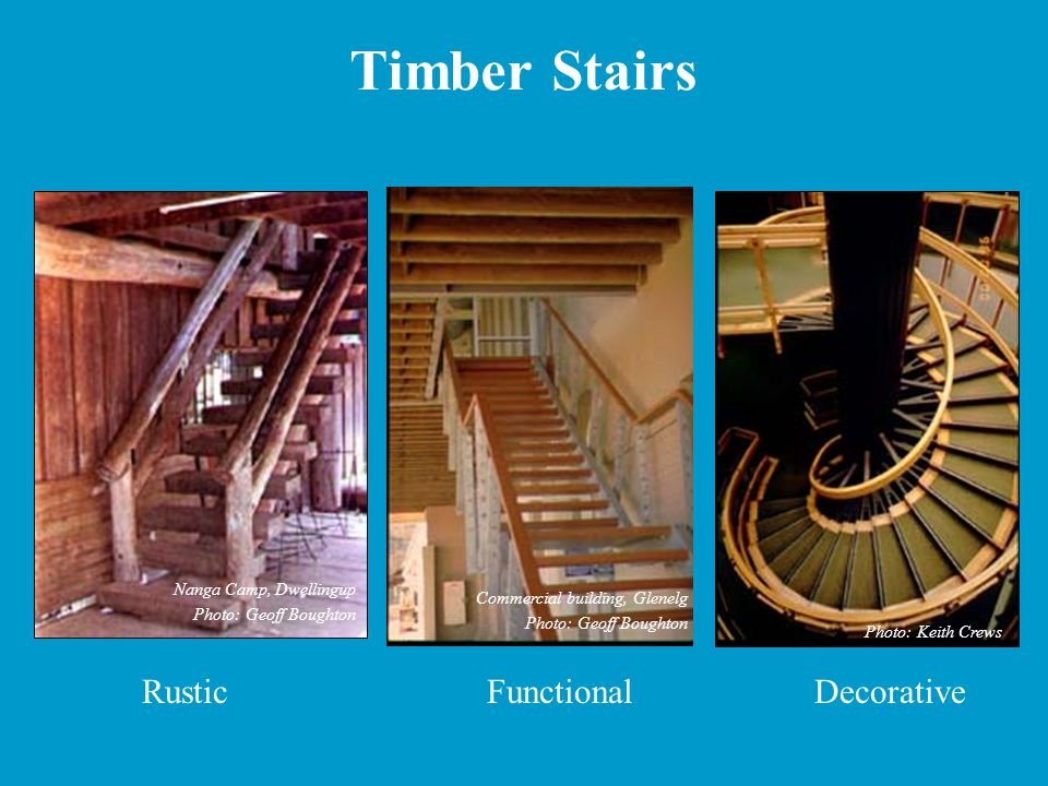 Timber Stairs RusticFunctionalDecorative Nanga Camp, Dwellingup Photo: Geoff Boughton Commercial building, Glenelg Photo: Geoff Boughton Photo: Keith Crews
