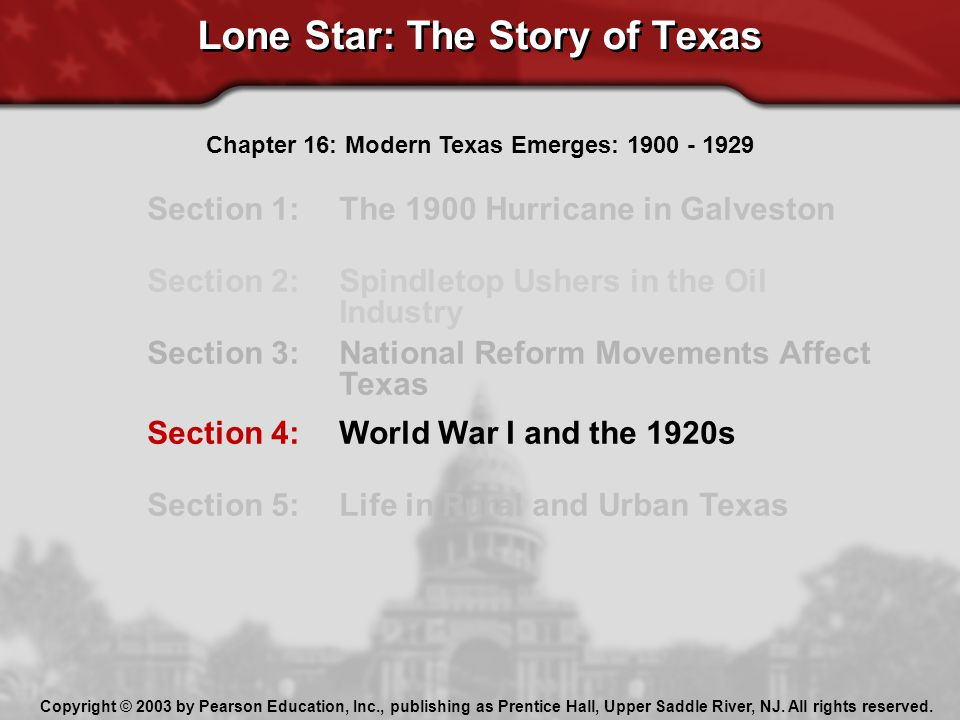 Lone Star: The Story of Texas Section 1: The 1900 Hurricane in Galveston Section 2: Spindletop Ushers in the Oil Industry Section 3: National Reform M
