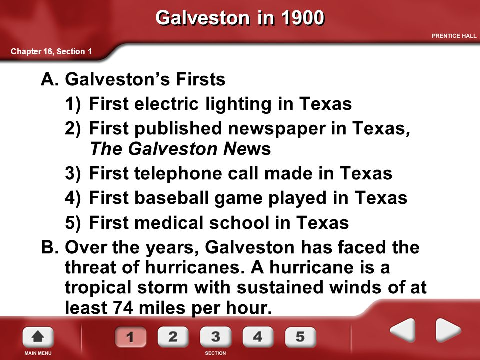 Galveston in 1900 A.Galveston's Firsts 1)First electric lighting in Texas 2)First published newspaper in Texas, The Galveston News 3)First telephone c