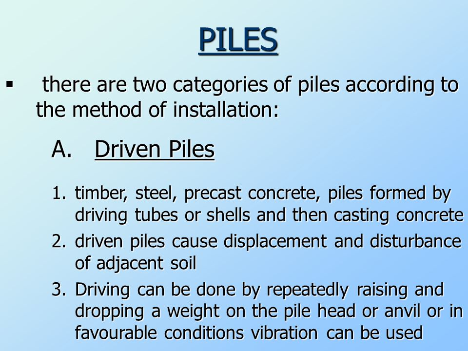 PILES  there are two categories of piles according to the method of installation: A.