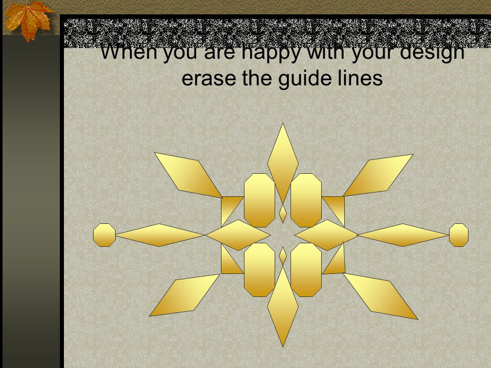 When you are happy with your design erase the guide lines