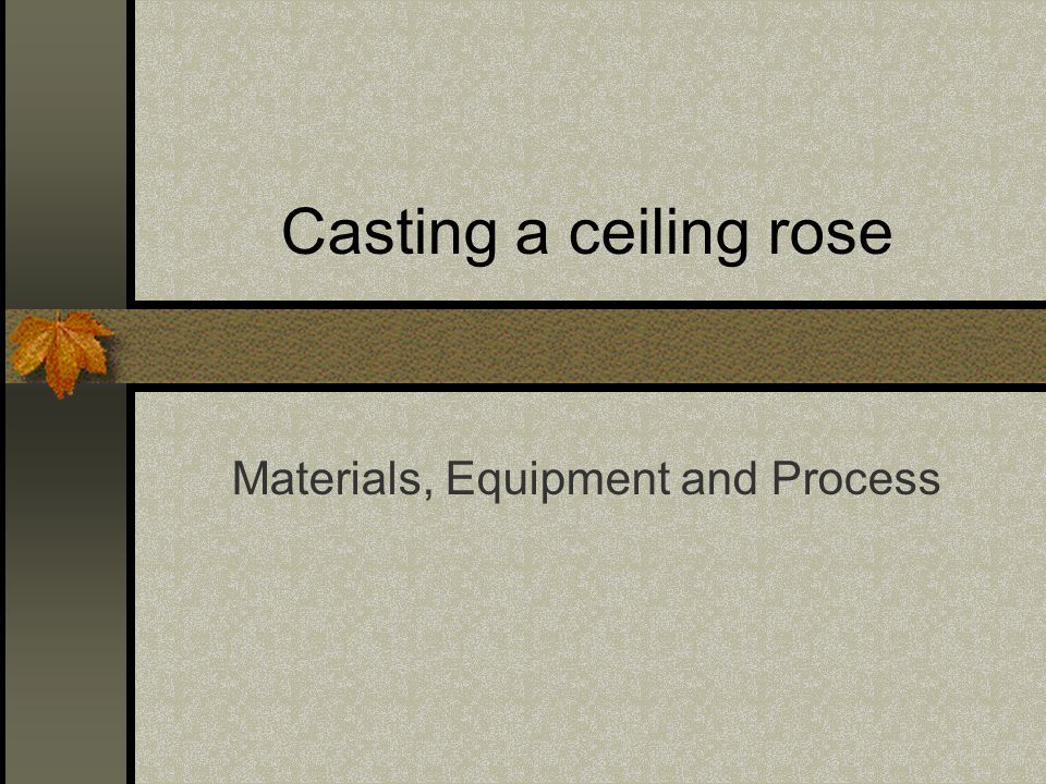 Casting a ceiling rose Materials, Equipment and Process