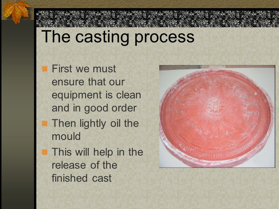 The casting process First we must ensure that our equipment is clean and in good order Then lightly oil the mould This will help in the release of the finished cast
