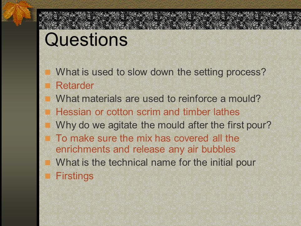 Questions What is used to slow down the setting process.