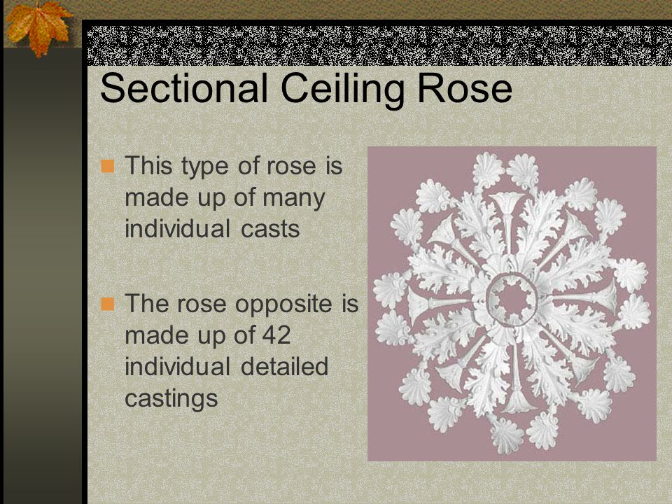 Sectional Ceiling Rose This type of rose is made up of many individual casts The rose opposite is made up of 42 individual detailed castings