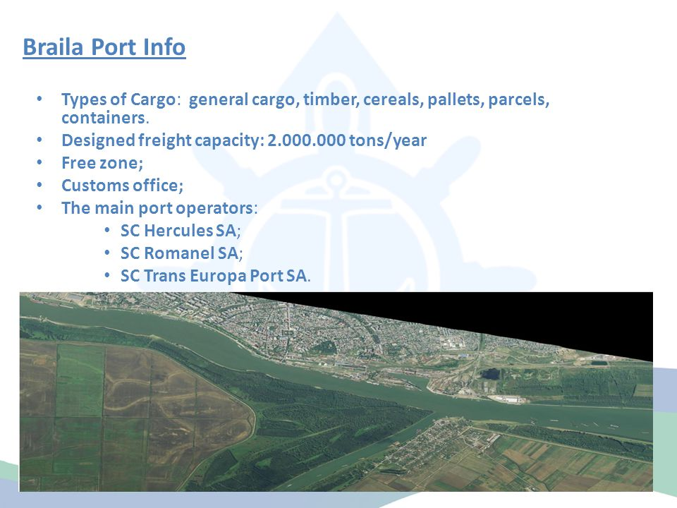 Braila Port Info Types of Cargo: general cargo, timber, cereals, pallets, parcels, containers.