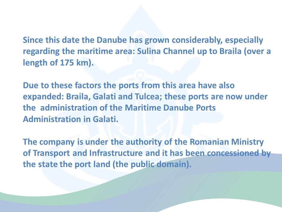 Since this date the Danube has grown considerably, especially regarding the maritime area: Sulina Channel up to Braila (over a length of 175 km).