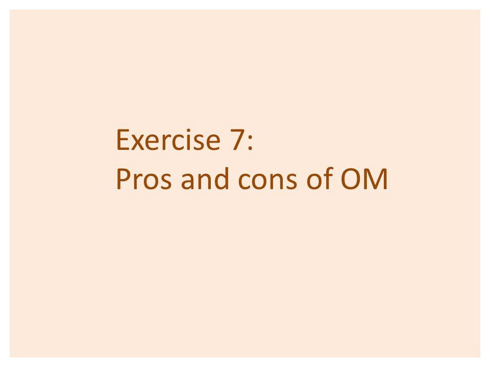 Exercise 7: Pros and cons of OM