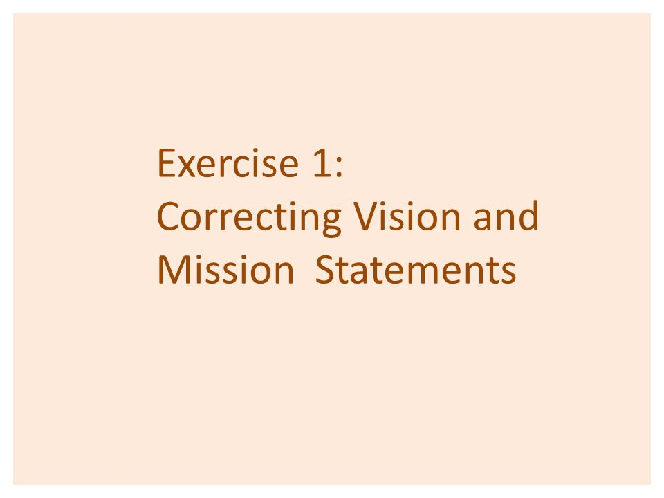 Exercise 1: Correcting Vision and Mission Statements