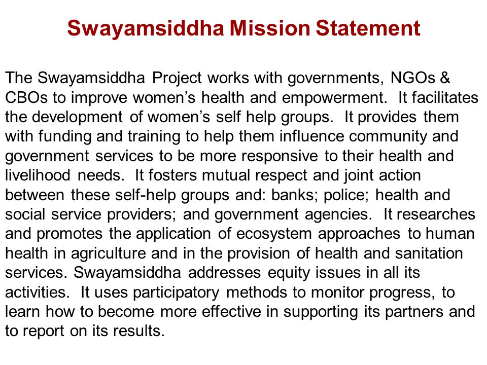 Swayamsiddha Mission Statement The Swayamsiddha Project works with governments, NGOs & CBOs to improve women's health and empowerment.