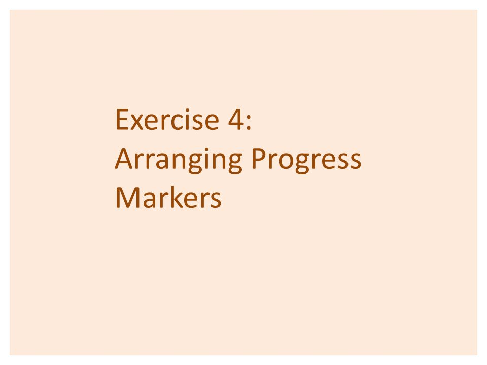 Exercise 4: Arranging Progress Markers