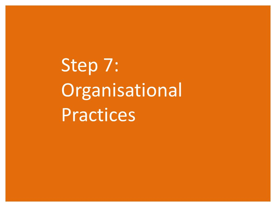 Step 7: Organisational Practices