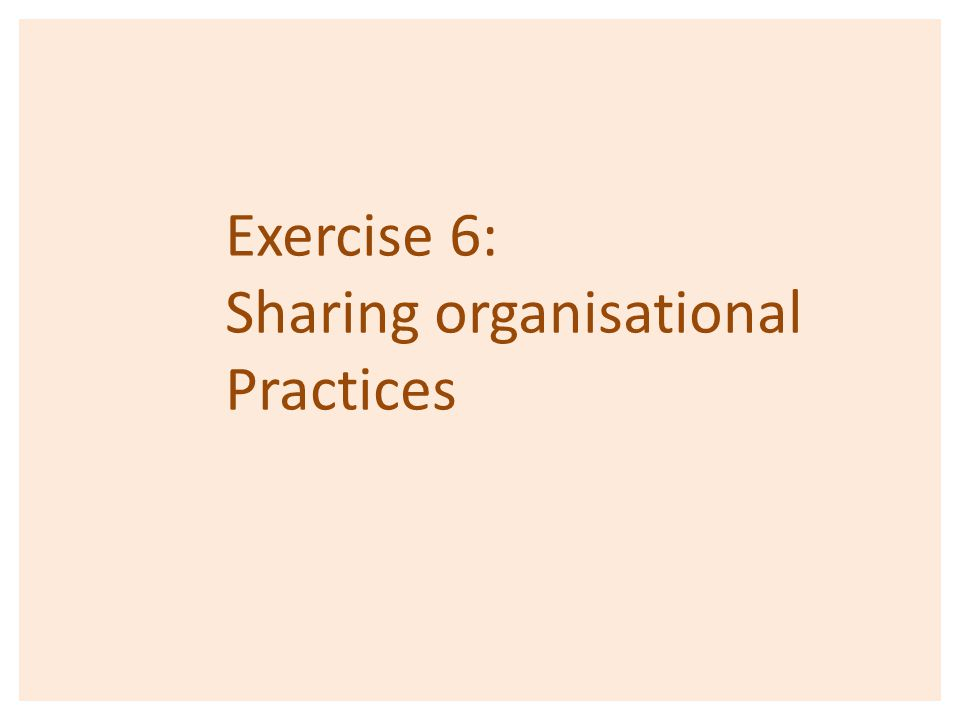 Exercise 6: Sharing organisational Practices